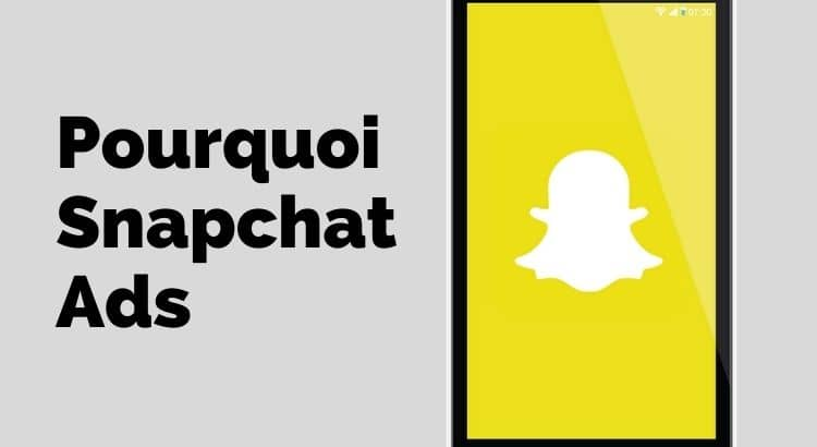 Pourquoi Snapchat Ads ?